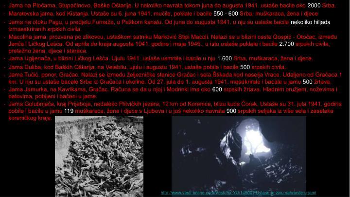 -  Jama na Pločama, Stupačinovo, Baške Oštarije. U nekoliko navrata tokom juna do augusta 1941. ustaše bacile oko