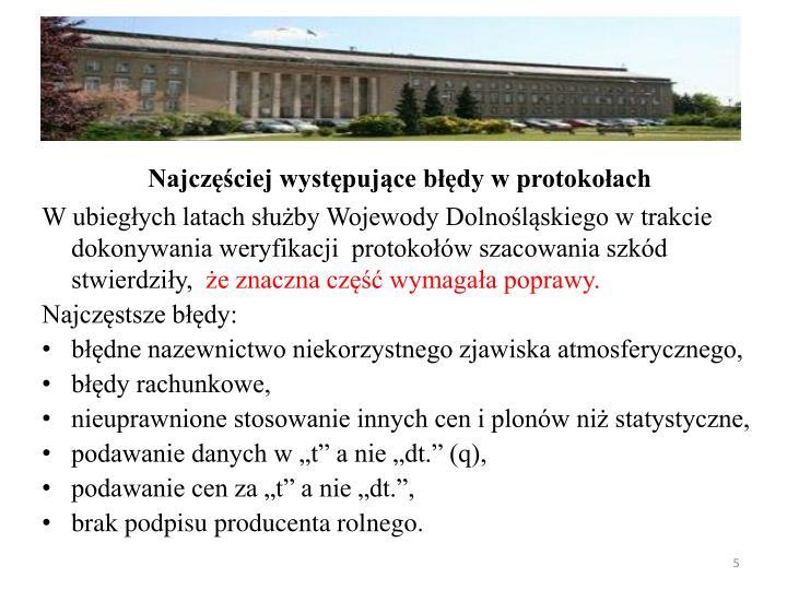 W ubiegych latach suby Wojewody Dolnolskiego w trakcie dokonywania weryfikacji  protokow szacowania szkd