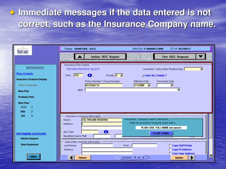 Immediate messages if the data entered is not correct, such as the Insurance Company name.