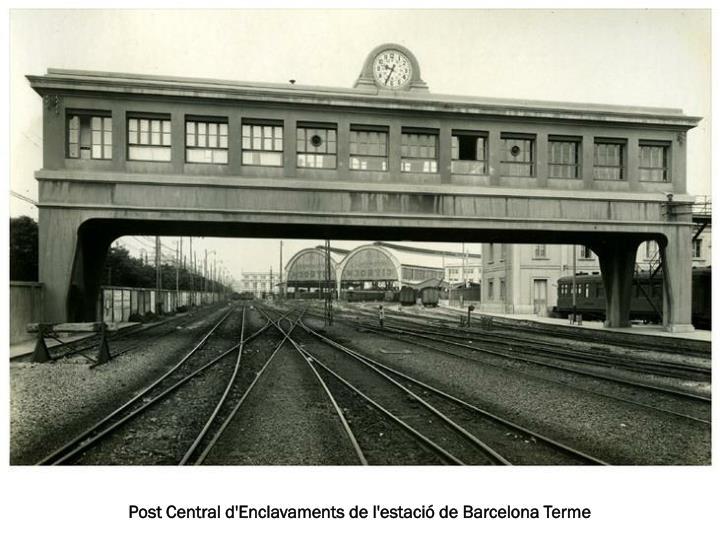 Post Central d'Enclavaments de l'estació de Barcelona Terme