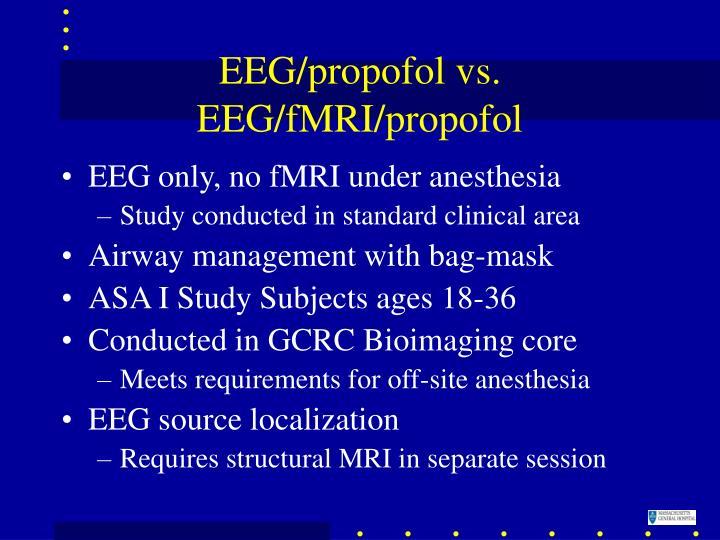 EEG/propofol vs. EEG/fMRI/propofol