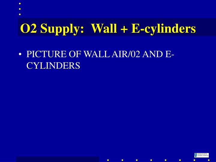 O2 Supply:  Wall + E-cylinders