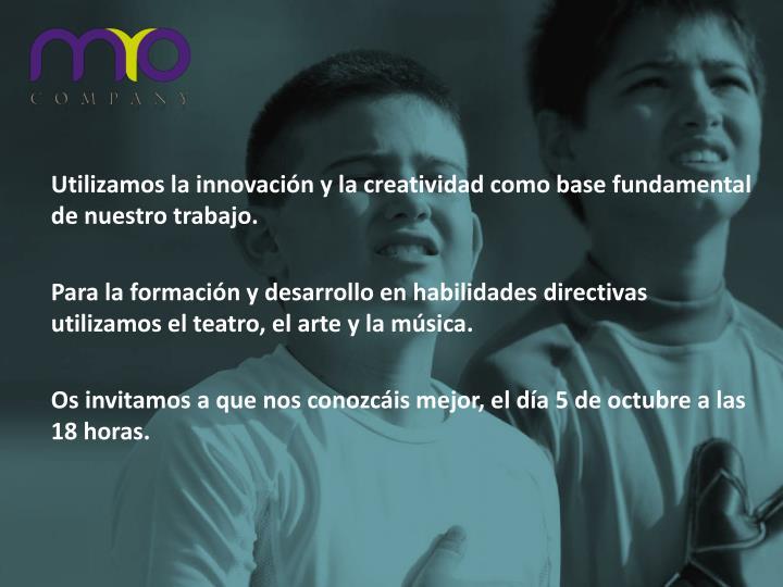Utilizamos la innovación y la creatividad como base fundamental