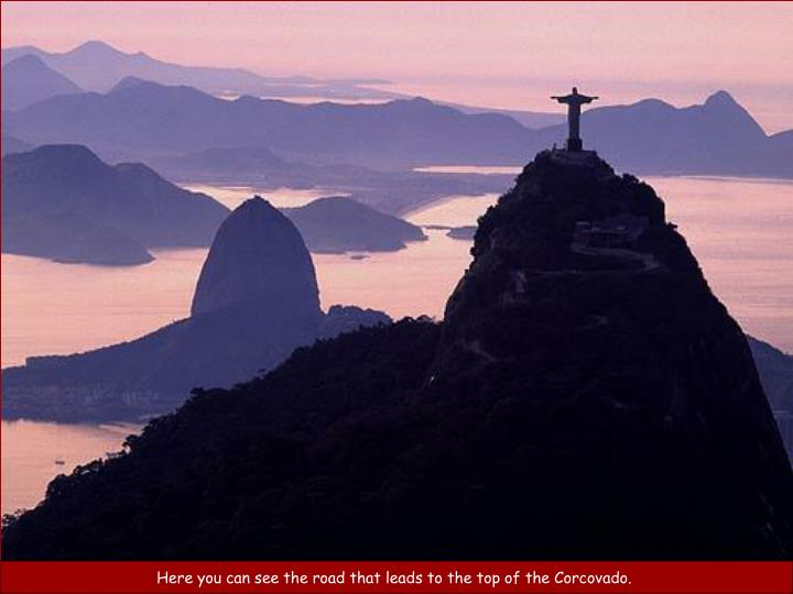 Here you can see the road that leads to the top of the Corcovado.