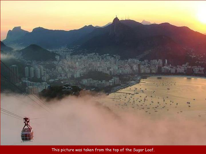 This picture was taken from the top of the Sugar Loaf.