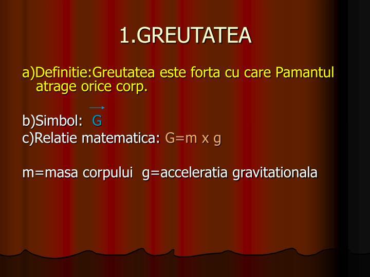 1.GREUTATEA