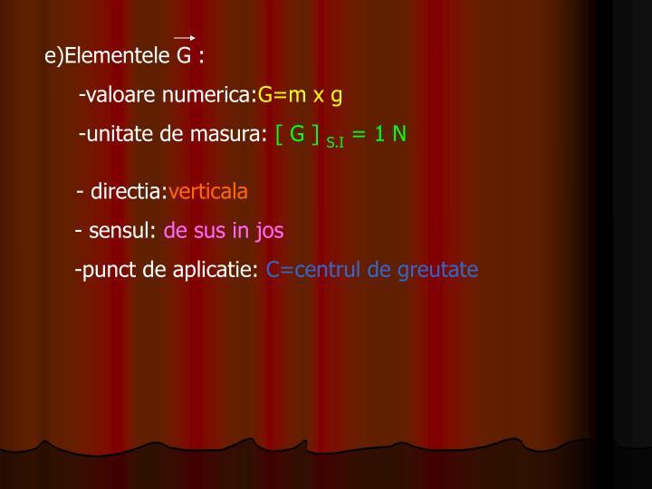 e)Elementele G :