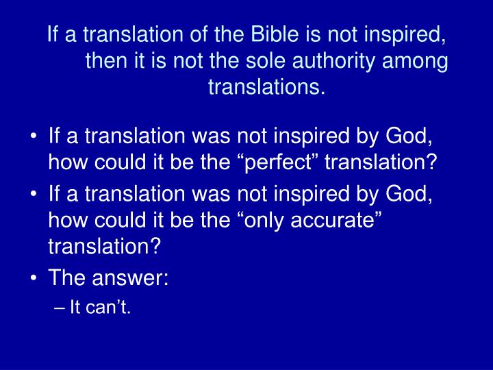 If a translation of the Bible is not inspired, then it is not the sole authority among translations.