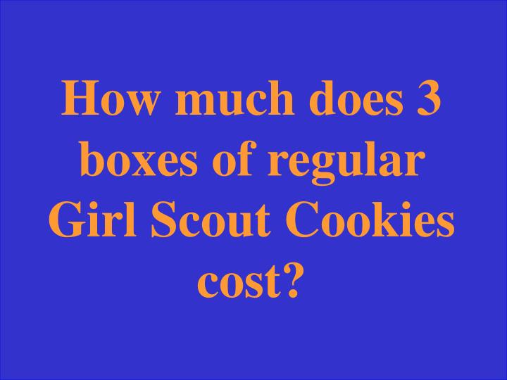 How much does 3 boxes of regular Girl Scout Cookies cost?