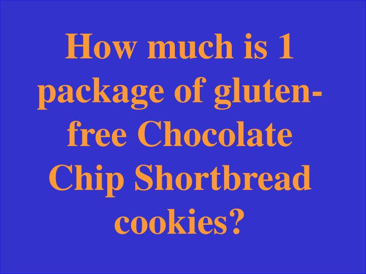 How much is 1 package of gluten-free Chocolate Chip Shortbread cookies?