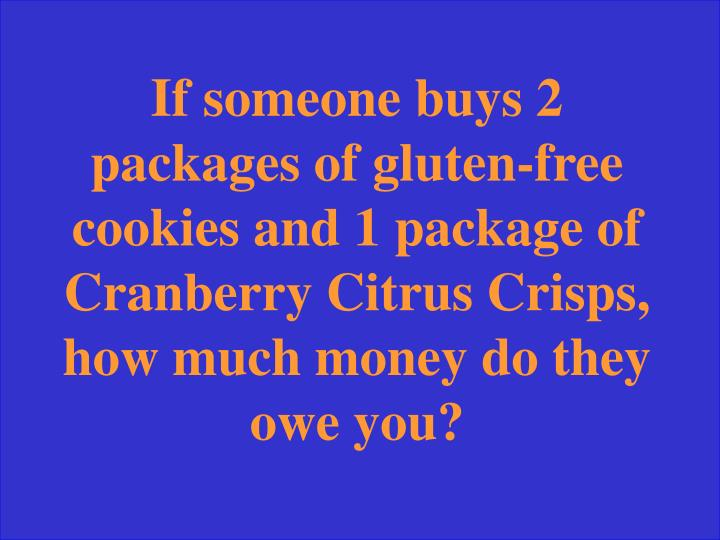 If someone buys 2 packages of gluten-free cookies and 1 package of Cranberry Citrus Crisps, how much money do they owe you?