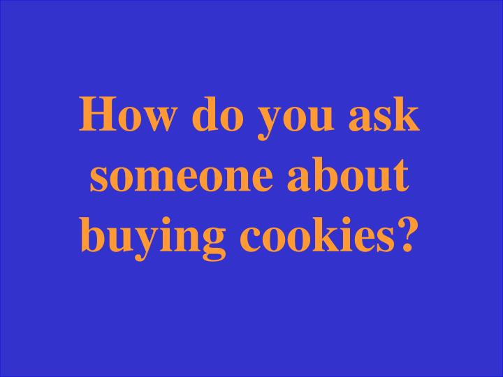 How do you ask someone about buying cookies?