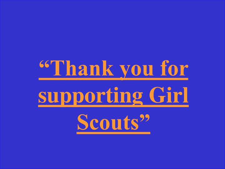 """Thank you for supporting Girl Scouts"""