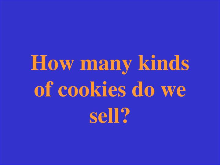 How many kinds of cookies do we sell?