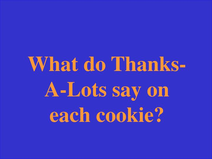 What do Thanks-A-Lots say on each cookie?