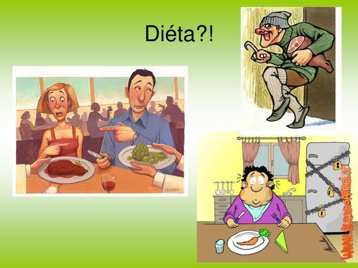 Diéta?!
