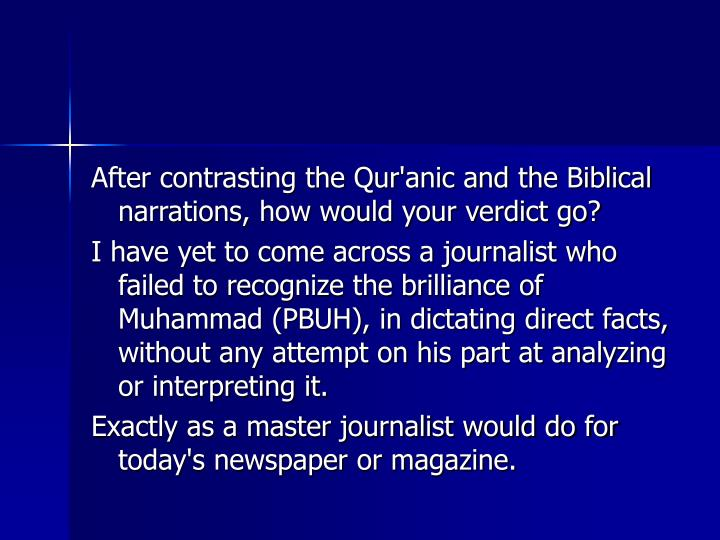 After contrasting the Qur'anic and the Biblical narrations, how would your verdict go?