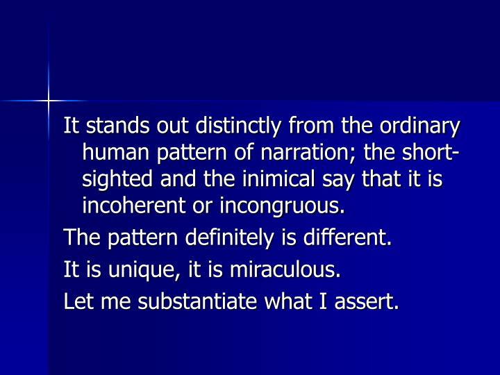 It stands out distinctly from the ordinary human pattern of narration; the short-sighted and the ini...