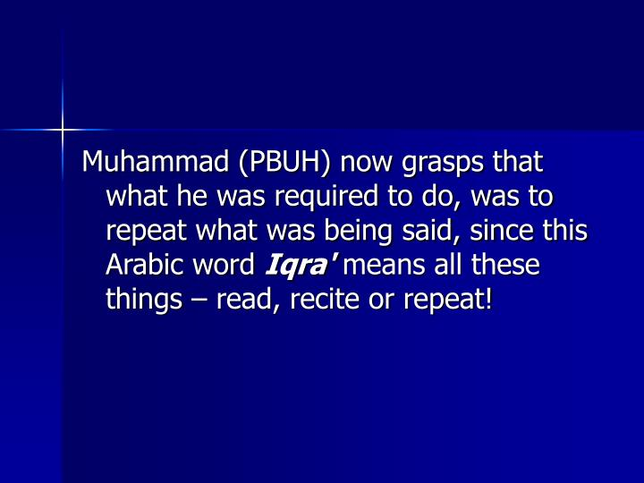 Muhammad (PBUH) now grasps that what he was required to do, was to repeat what was being said, since this Arabic word