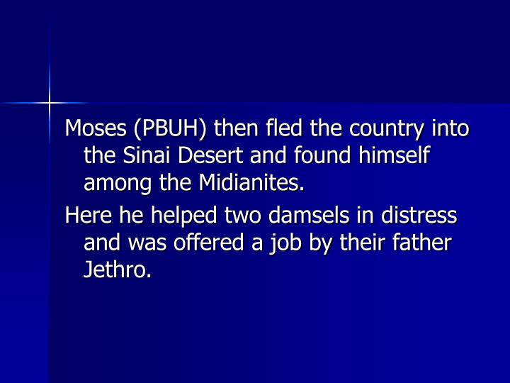 Moses (PBUH) then fled the country into the Sinai Desert and found himself among the Midianites.