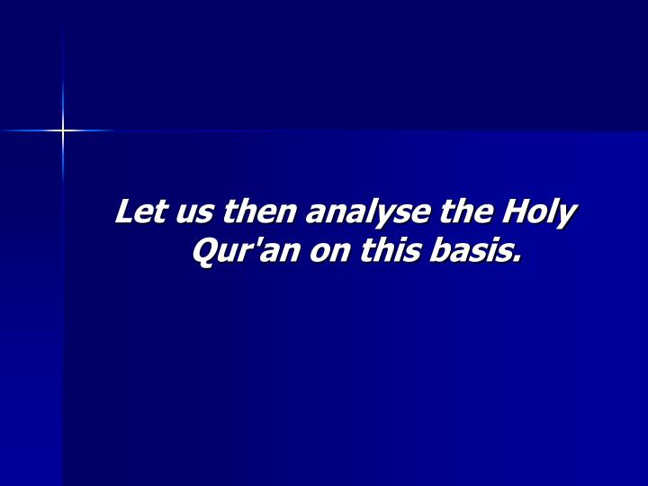 Let us then analyse the Holy Qur'an on this basis.