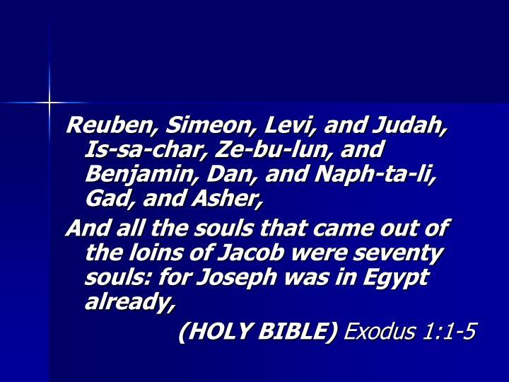 Reuben, Simeon, Levi, and Judah, Is-sa-char, Ze-bu-lun, and Benjamin, Dan, and Naph-ta-li, Gad, and Asher,