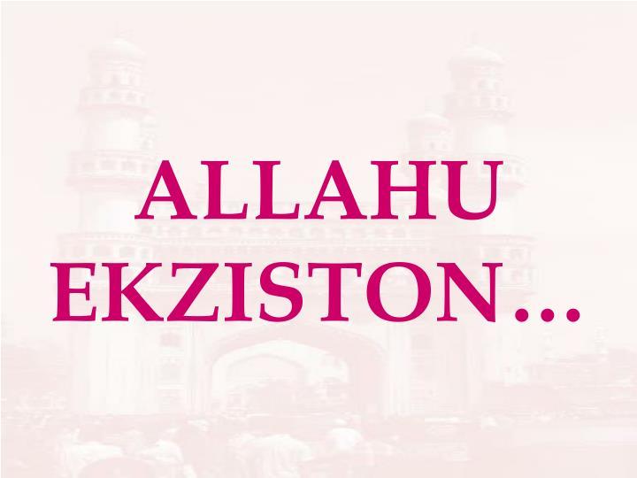 ALLAHU EKZISTON…