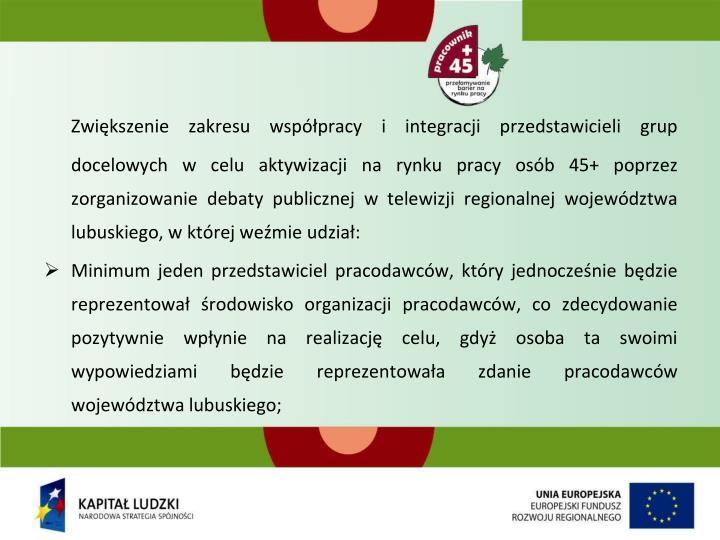 Zwiększenie zakresu współpracy i integracji przedstawicieli grup docelowych w celu aktywizacji na rynku pracy osób 45+ poprzez zorganizowanie debaty publicznej w telewizji regionalnej województwa lubuskiego, w której weźmie udział: