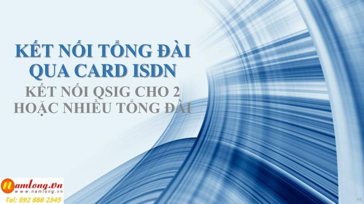 KẾT NỐI TỔNG ĐÀI QUA CARD ISDN