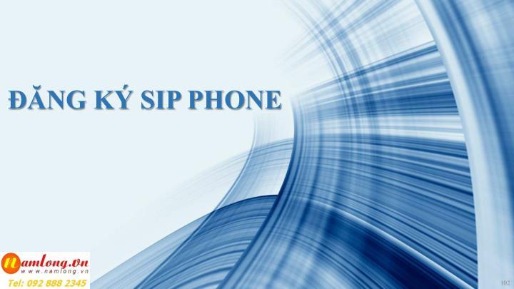 ĐĂNG KÝ SIP PHONE