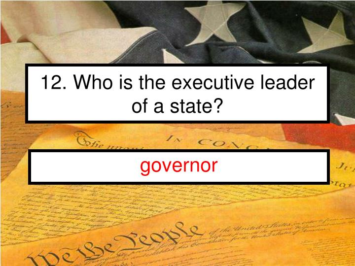 12. Who is the executive leader of a state?
