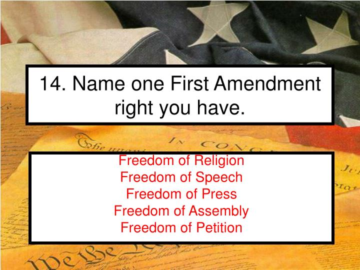 14. Name one First Amendment right you have.