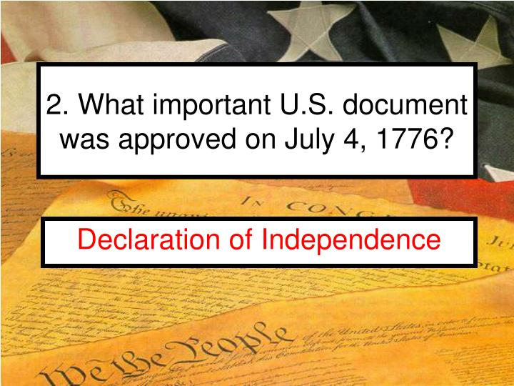 2 what important u s document was approved on july 4 1776