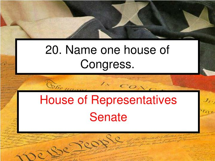 20. Name one house of Congress.