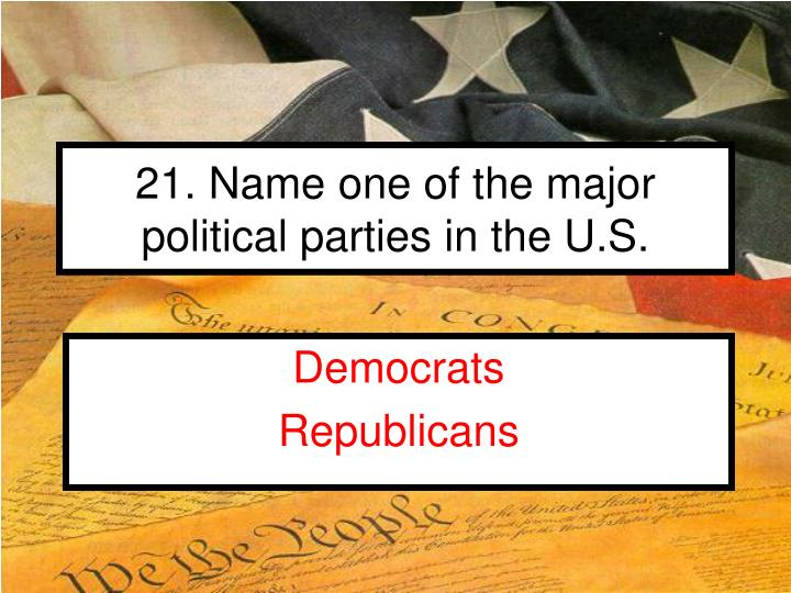 21. Name one of the major political parties in the U.S.