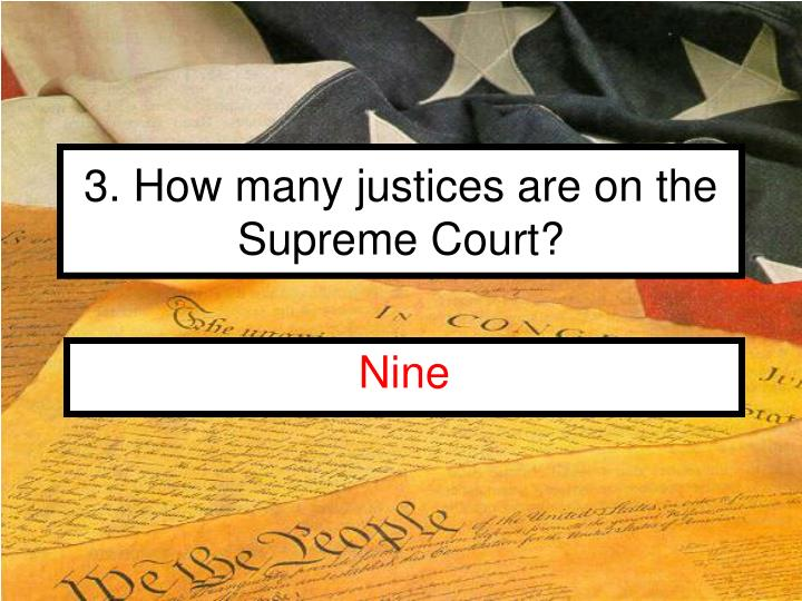3. How many justices are on the Supreme Court?