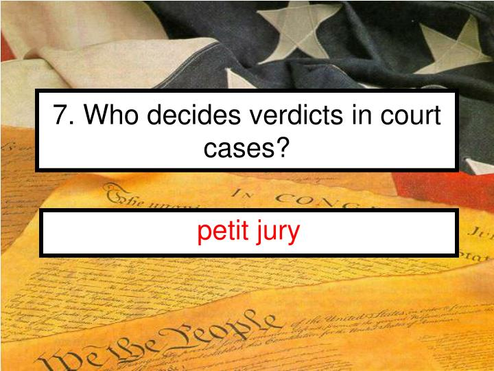 7. Who decides verdicts in court cases?
