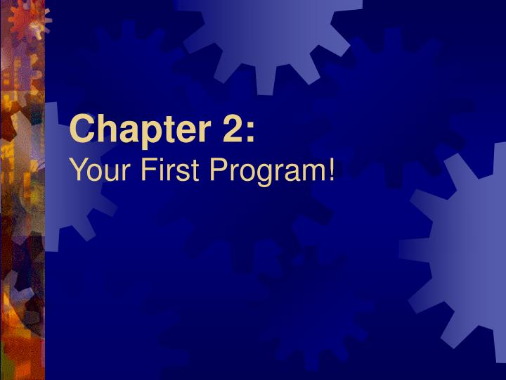 Chapter 2 your first program