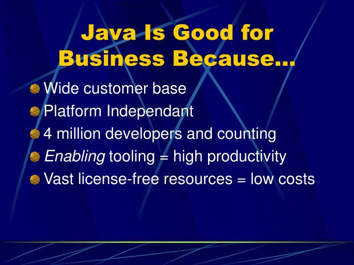 Java Is Good for Business Because…