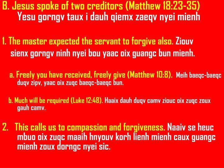 B. Jesus spoke of two creditors (Matthew 18:23-35)