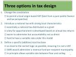 three options in tax design