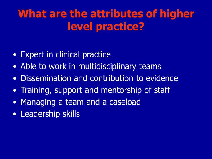 What are the attributes of higher level practice?