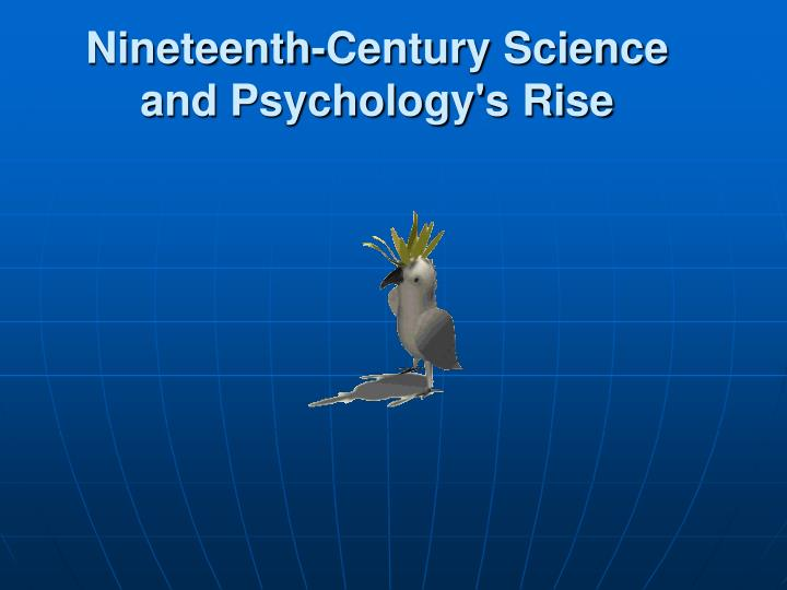 Nineteenth century science and psychology s rise