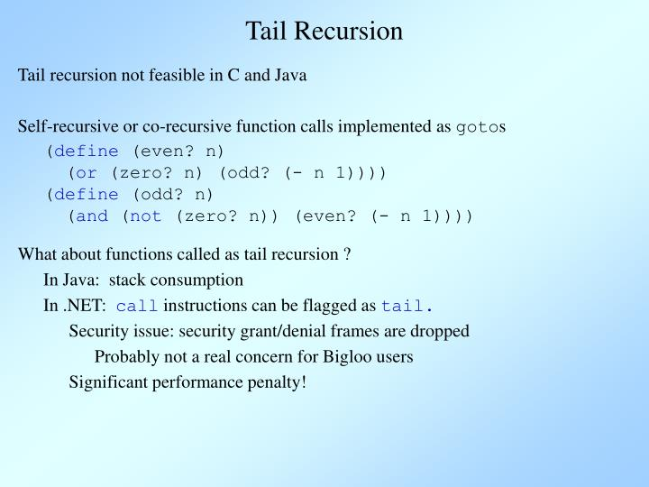 Tail recursion not feasible in C and Java