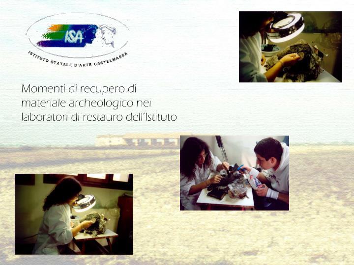 Momenti di recupero di materiale archeologico nei laboratori di restauro dell'Istituto
