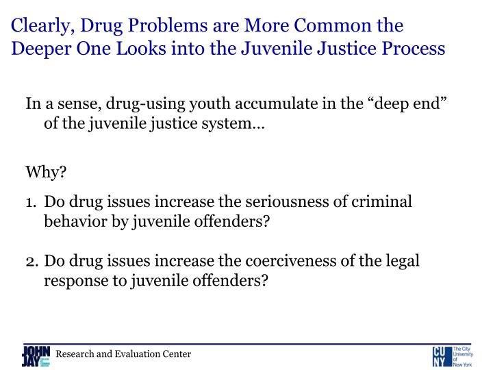 Clearly, Drug Problems are More Common the Deeper One Looks into the Juvenile Justice Process