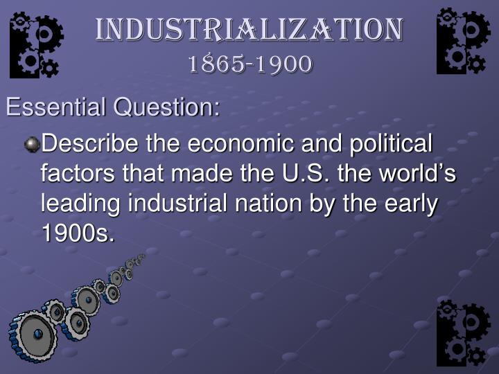 """1865 1900 industrialization The period we have studied (1870-1900) is commonly referred to as """"the  just  as it was brought on by foreign industrialization, america's."""