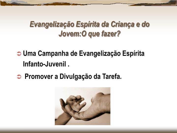 Uma Campanha de Evangelização Espírita Infanto-Juvenil .