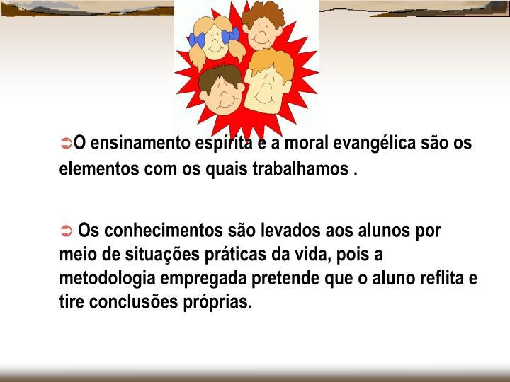 O ensinamento espírita e a moral evangélica são os elementos com os quais trabalhamos