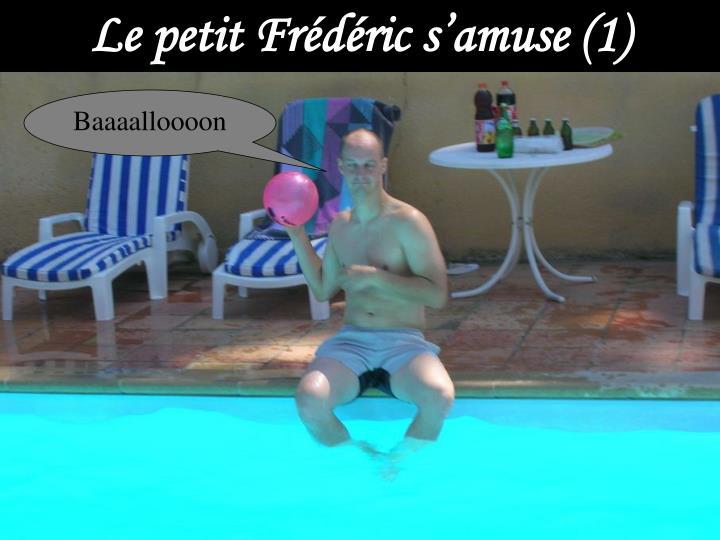 Le petit Frédéric s'amuse (1)